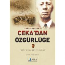Çarlıktan Çeka'ya; Çeka'dan Özgürlüğe / Prens Musa Bey Tuganov