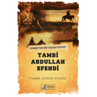 Gurbetten bir yaşam öyküsü TAMBİ ABDULLAH EFENDİ / Tambi Aydın Yıldız