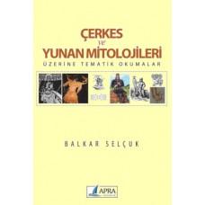 Çerkes ve Yunan Mitolojileri Üzerine Tematik Okumalar / Balkar Selçuk