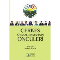 Çerkes Siyasallaşmasının Öncüleri / Murat Özden