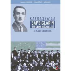 Kafkasya'da Şapsığların varolma Mücadelesi ve YUSUF SUAD NEĞUÇ